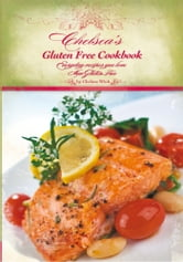 Chelsea's Gluten Free Cookbook - Everyday recipes you love, Now Gluten Free ebook by Chelsea R. Wink