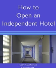 How to Open an Independent Hotel ebook by Gerry MacPherson