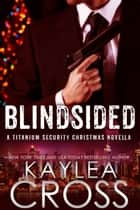 Blindsided: A Titanium Security Christmas Novella ebook by Kaylea Cross