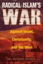 Radical Islam's War Against Israel, Christianity and the West ebook by