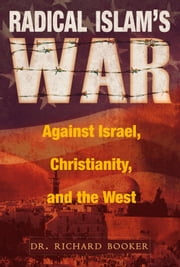 Radical Islam's War Against Israel, Christianity and the West ebook by Richard Booker
