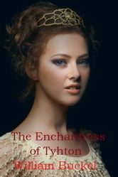The Enchantress of Tyhton ebook by William Buckel