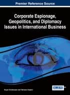 Corporate Espionage, Geopolitics, and Diplomacy Issues in International Business ebook by Bryan Christiansen, Fatmanur Kasarcı