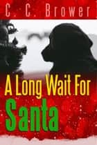 A Long Wait for Santa - Short Fiction Young Adult Science Fiction Fantasy, #12 ebook by C. C. Brower