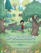 Danloria - The Secret Forest of Germania ebook by Joshua Allen, Gloria D. Gonsalves