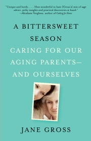 A Bittersweet Season - Caring for Our Aging Parents--and Ourselves ebook by Kobo.Web.Store.Products.Fields.ContributorFieldViewModel