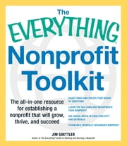 The Everything Nonprofit Toolkit - The all-in-one resource for establishing a nonprofit that will grow, thrive, and succeed ebook by Jim Goettler