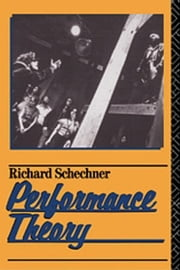 Performance Theory ebook by Schechner, Richard