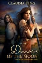 Daughter of the Moon (The Moon People, Book Two) ebook by Claudia King