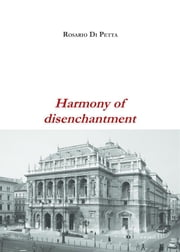 Harmony of disenchantment ebook by Rosario Di Petta