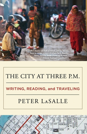 The City at Three P.M. - Writing, Reading, and Traveling ebook by Peter LaSalle