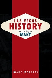 Las Vegas History According to Mary ebook by Mary Roberts