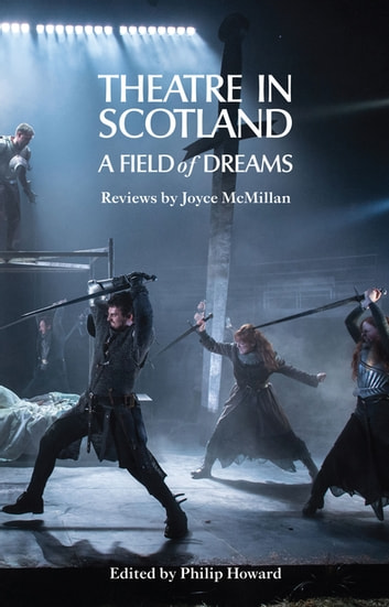 Theatre in Scotland - A Field of Dreams ebook by Joyce McMillan