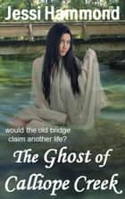 The Ghost of Calliope Creek ebook by Jessi Hammond