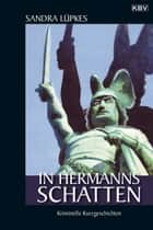 In Hermanns Schatten - Kriminelle Kurzgeschichten ebook by Sandra Lüpkes