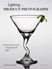 Lighting for Product Photography: The Digital Photographer's Step-By-Step Guide to Sculpting with Light ebook by Earnest, Allison