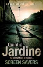 Screen Savers (Oz Blackstone series, Book 4) - An unputdownable mystery of kidnap and intrigue eBook by Quintin Jardine