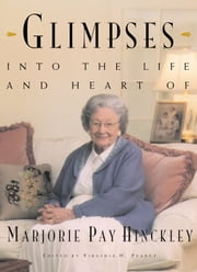 Glimpses into the Life and Heart of Marjorie Pay Hinckley ebook by Virginia H. Pearce