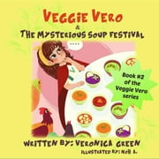 Veggie Vero & The Mysterious Soup Festival - Book #2 of the Veggie Vero series ebook by Veronica Green, Noh A.
