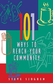 101 Ways to Reach Your Community ebook by Steve Sjogren