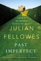 Past Imperfect ebook by Julian Fellowes