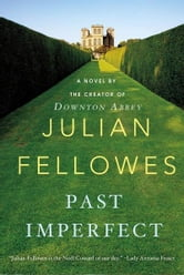 Past Imperfect - A Novel ebook by Julian Fellowes