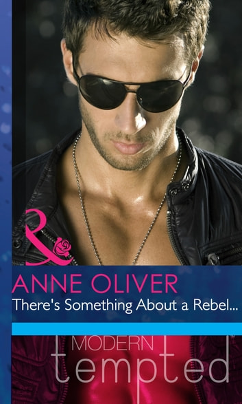 There's Something About a Rebel... (Mills & Boon Modern Heat) ebook by Anne Oliver