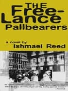 The Free-Lance Pallbearers - A Novel ebook by Ishmael Reed
