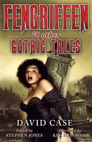 Fengriffen & Other Gothic Tales ebook by David Case,Stephen Jones,Kim Newman