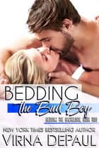 Bedding The Bad Boy ebook by Virna DePaul