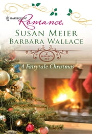 A Fairytale Christmas - Baby Beneath the Christmas Tree\Magic Under the Mistletoe ebook by Susan Meier, Barbara Wallace