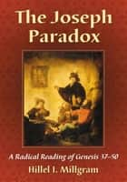 The Joseph Paradox - A Radical Reading of Genesis 37–50 ebook by Hillel I. Millgram