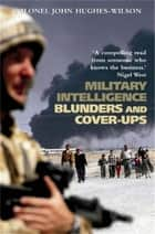 Military Intelligence Blunders and Cover-Ups - New Revised Edition ebook by Colonel John Hughes-Wilson