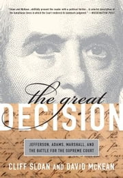 The Great Decision - Jefferson, Adams, Marshall, and the Battle for the Supreme Court ebook by Cliff Sloan,David McKean