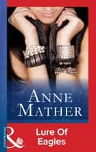 Lure Of Eagles (Mills & Boon Modern) ebook by Anne Mather