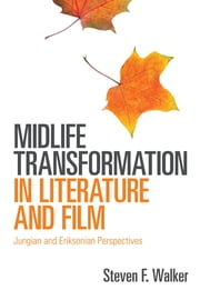 Midlife Transformation in Literature and Film - Jungian and Eriksonian Perspectives ebook by Steven F. Walker