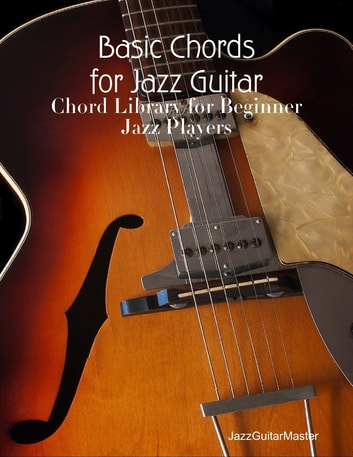Basic Chords for Jazz Guitar ebook by JazzGuitarMaster