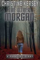 The Other Morgan (a parallel story) ebook by Christine Kersey