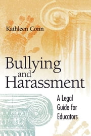 Bullying and Harassment: A Legal Guide for Educators ebook by Conn, Kathleen