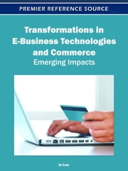 Transformations in E-Business Technologies and Commerce - Emerging Impacts ebook by