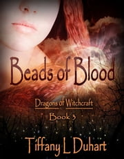 Beads of Blood (Dragons of Witchcraft book 3) ebook by Tiffany L. Duhart