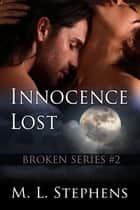 Innocence Lost (Broken Series #2) - Broken Series, #2 ebook by M. L. Stephens