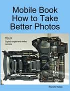 Mobile Book How to Take Better Photos ebook by Renzhi Notes
