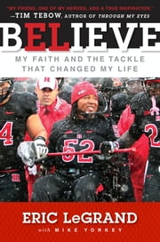 Believe - My Faith and the Tackle That Changed My Life ebook by Eric LeGrand,Mike Yorkey