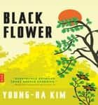 Black Flower - A Novel ebook by Young-ha Kim, Charles La Shure