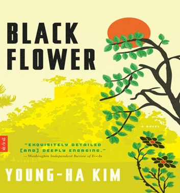 Black Flower - A Novel ebook by Young-ha Kim