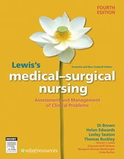 Lewis's Medical-Surgical Nursing - Assessment and Management of Clinical Problems ebook by Diane Brown,Helen Edwards,Lesley Seaton,Thomas Buckley