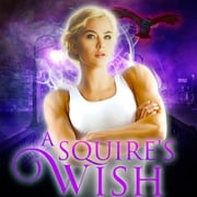 Squire's Wish, A - A GameLit Urban Fantasy Series audiobook by Tao Wong