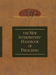The New Interpreter's Handbook of Preaching ebook by Paul Scott Wilson
