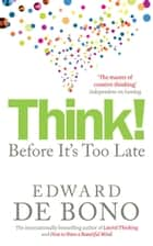 Think! - Before It's Too Late ebook by Edward de Bono